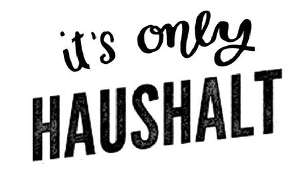It's only Haushalt